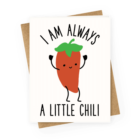 I Am Always A Little Chili Greeting Card