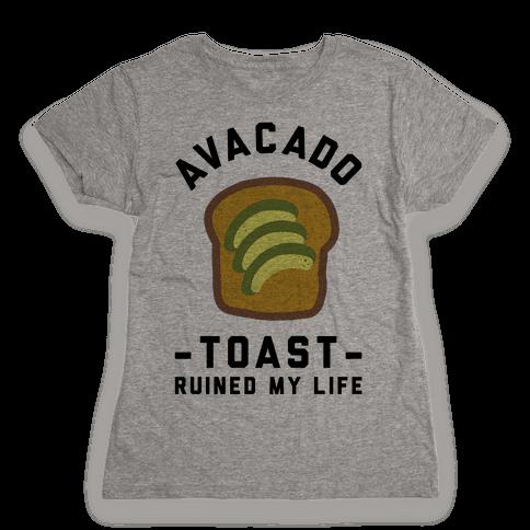Avocado Toast Ruined My Life Womens T-Shirt