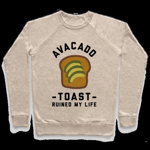 Avocado Toast Ruined My Life Pullover