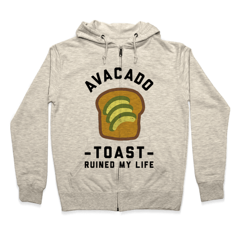 Avocado Toast Ruined My Life Zip Hoodie