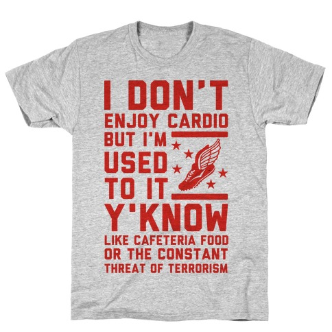 I Don't Enjoy Cardio But I'm Used to It T-Shirt