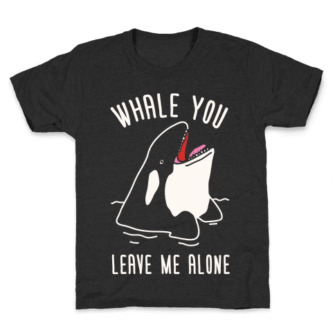 Whale You Leave Me Alone Kids T-Shirt