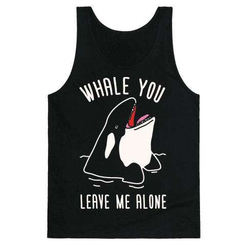 Whale You Leave Me Alone Tank Top