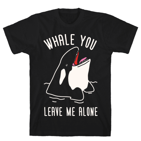 Whale You Leave Me Alone Mens T-Shirt