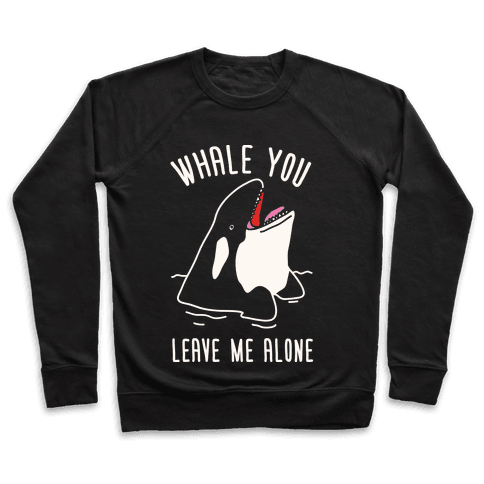 Whale You Leave Me Alone Pullover