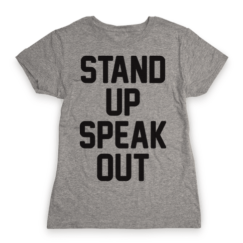 Stand Up Speak Out Womens T-Shirt