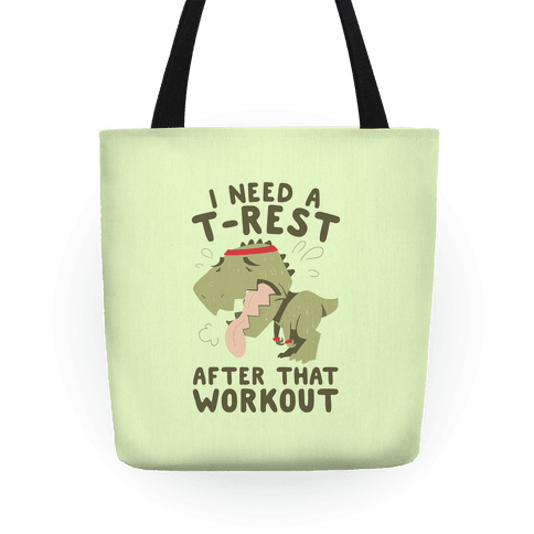 I Need a T-Rest After That Workout Tote