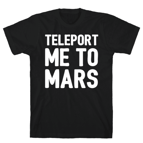 Teleport Me To Mars White Print Mens T-Shirt