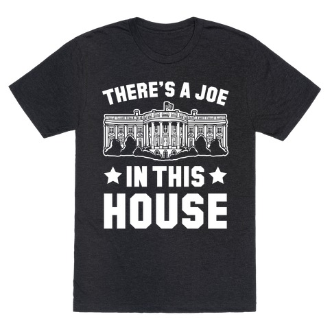 There's a Joe in this House T-Shirt