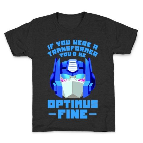 If You Were a Transformer You'd Be Optimus Fine Kids T-Shirt