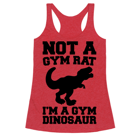 Not A Gym Rat I'm A Gym Dinosaur  Racerback Tank Top