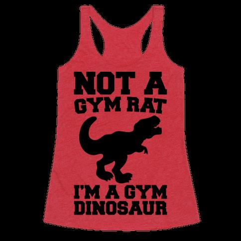 Not A Gym Rat I'm A Gym Dinosaur  Racerback Tank Top