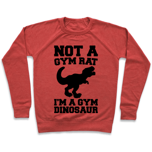 Not A Gym Rat I'm A Gym Dinosaur  Pullover