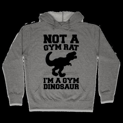 Not A Gym Rat I'm A Gym Dinosaur  Hooded Sweatshirt
