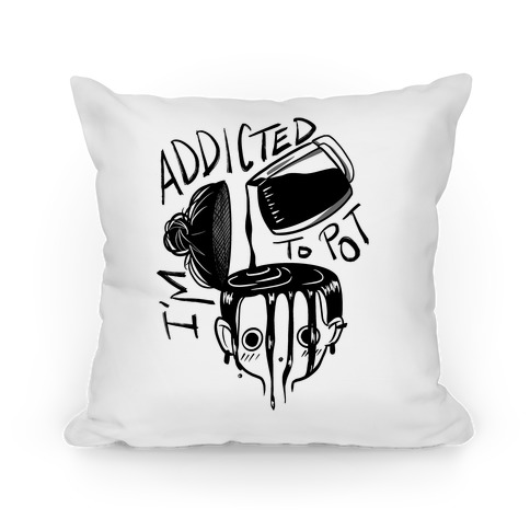 I'm Addicted to Pot Pillow