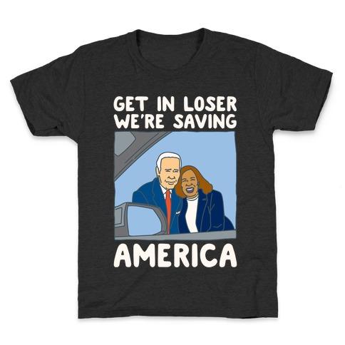 Get In Loser We're Saving America White Print Kids T-Shirt