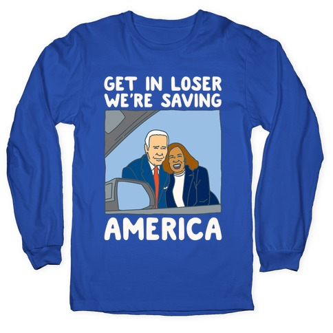Get In Loser We're Saving America White Print Long Sleeve T-Shirt