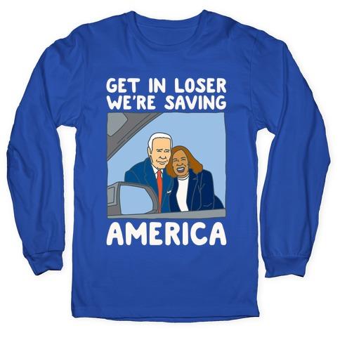 Get In Loser We're Saving America White Print Long Sleeve T-Shirt