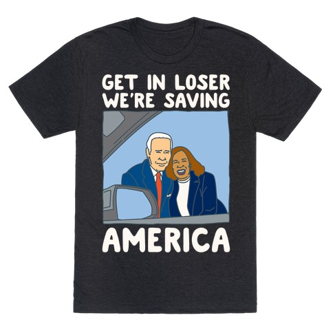 Get In Loser We're Saving America White Print T-Shirt