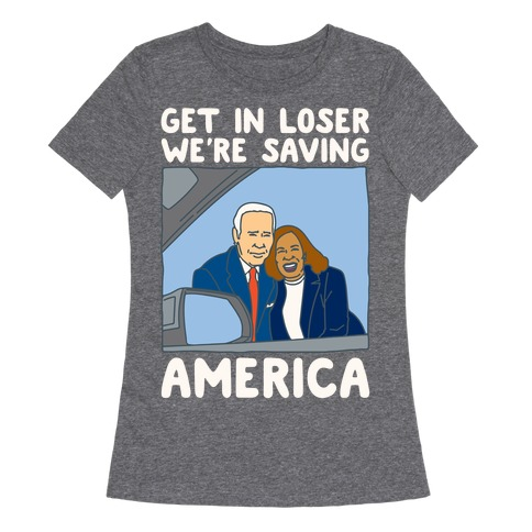 Get In Loser We're Saving America White Print Womens T-Shirt