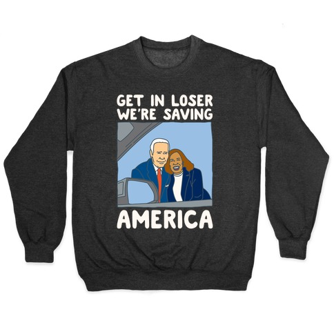 Get In Loser We're Saving America White Print Pullover