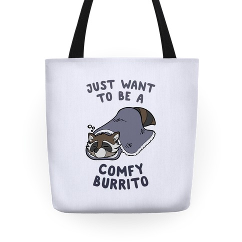 Just Want To Be A Comfy Raccoon Burrito Tote
