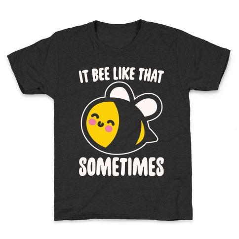 It Bee Like That Sometimes White Print Kids T-Shirt