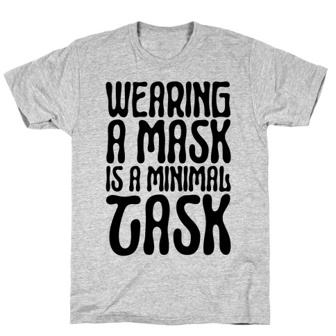 Wearing A Mask Is A Minimal Task T-Shirt
