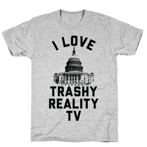 I Love Trashy Reality TV Congress T-Shirt