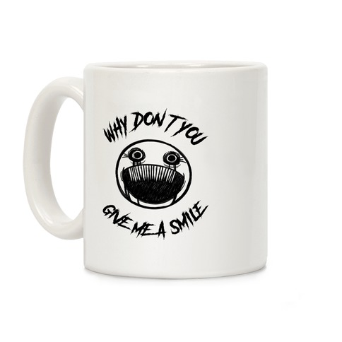 Why Don't You Give Me a Smile Coffee Mug