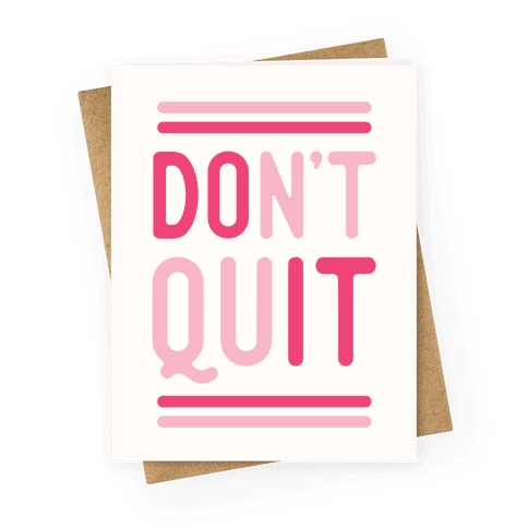 Don't Quit Greeting Card