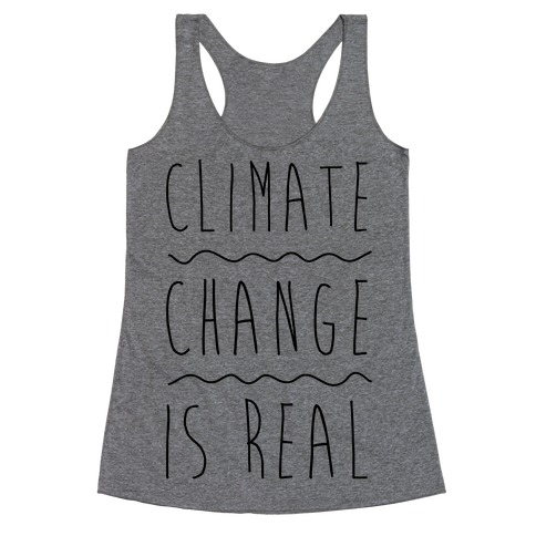 Climate Change Is Real Racerback Tank Top