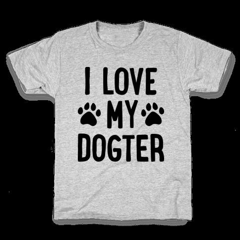 I Love My Dogter Kids T-Shirt