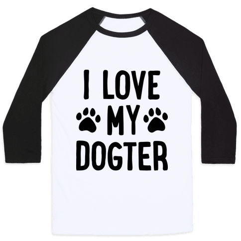 I Love My Dogter Baseball Tee