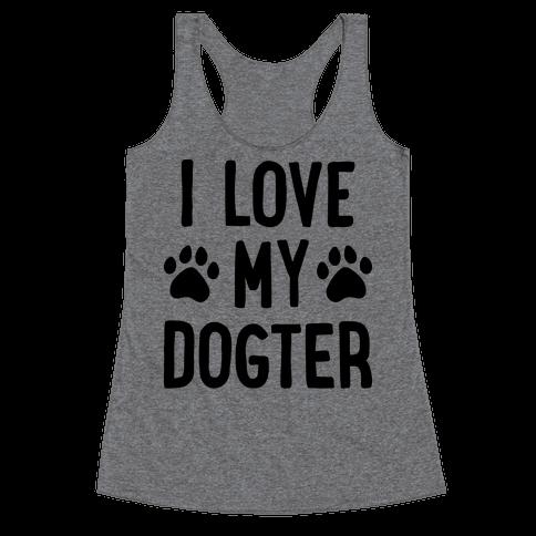 I Love My Dogter Racerback Tank Top