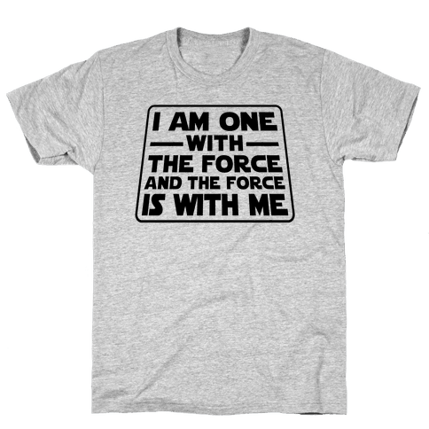 I am One With the Force Mens T-Shirt