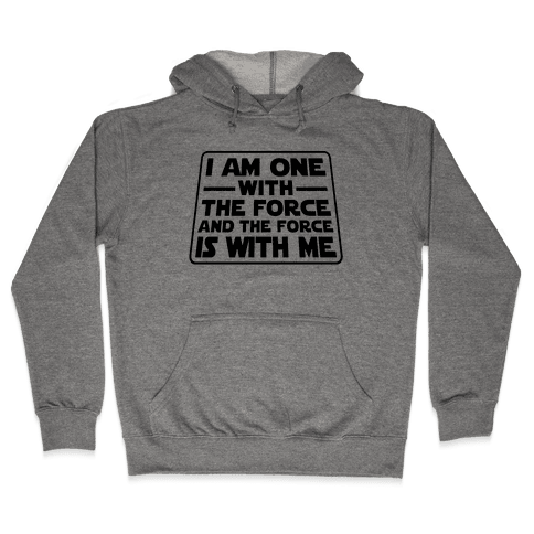 I am One With the Force Hooded Sweatshirt