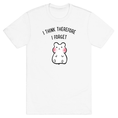 I Think Therefore I Forget T-Shirt