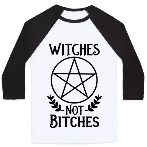 Witches Not Bitches  Baseball Tee