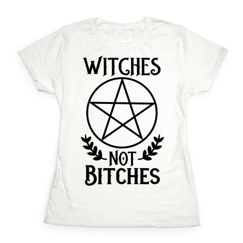 Witches Not Bitches  Womens T-Shirt