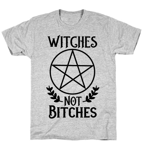 Witches Not Bitches T-Shirt