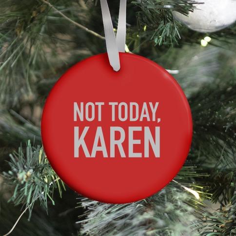 Not Today Karen (red) Ornament