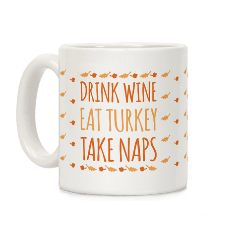 Drink Wine Eat Turkey Take Naps Coffee Mug