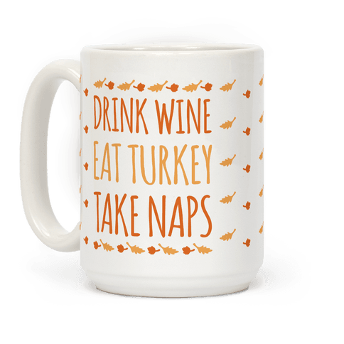Drink Wine Eat Turkey Take Naps