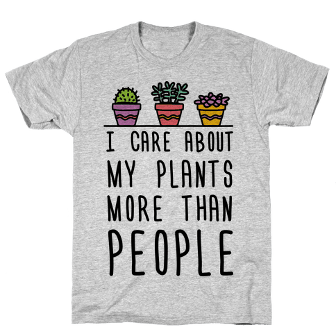 I Care About My Plants More Than People Mens T-Shirt