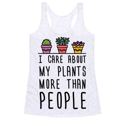 I Care About My Plants More Than People Racerback Tank Top