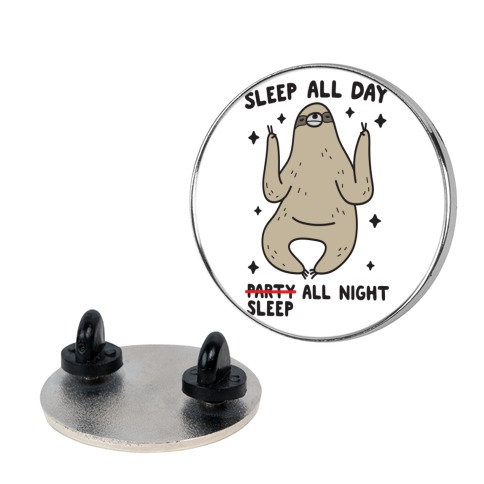 Sleep All Day Sleep All Night Sloth Pin