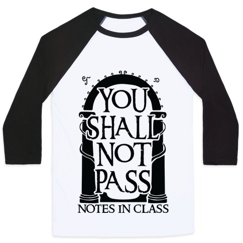 You Shall Not Pass Notes In Class Baseball Tee
