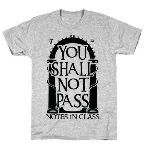 You Shall Not Pass Notes In Class T-Shirt