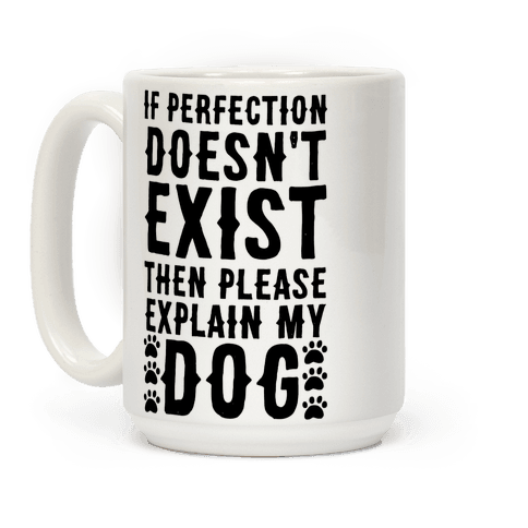 If Perfection Doesn't Exist Then Please Explain My Dog Coffee Mug